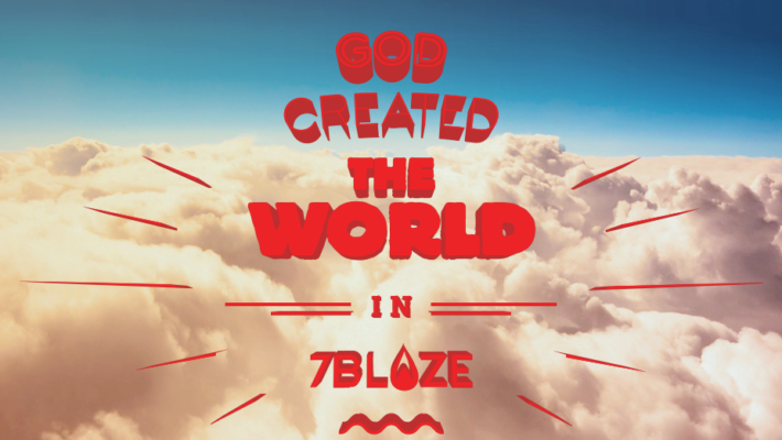 God created the world in 7 Blaze